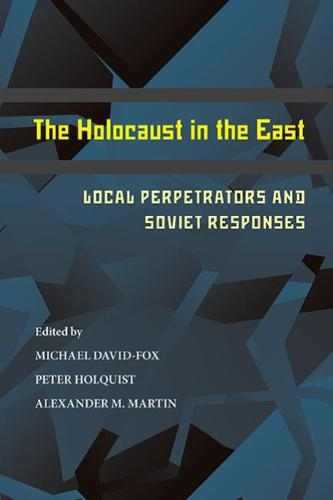 The Holocaust in the East: Local Perpetrators and Soviet Responses - Pitt Series in Russian and East European Studies (Paperback)
