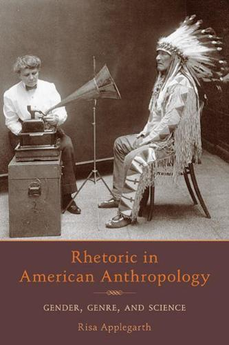 Rhetoric in American Anthropology: Gender, Genre, and Science - Pittsburgh Series in Composition, Literacy, and Culture (Paperback)