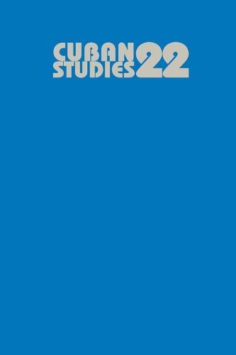 Cuban Studies 22 - Pittsburgh Cuban Studies (Paperback)