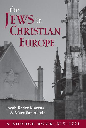 The Jews in Christian Europe: A Source Book, 315-1791 (Paperback)