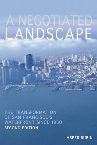 A Negotiated Landscape: The Transformation of San Francisco's Waterfront since 1950 - History of the Urban Environment (Paperback)