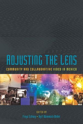Adjusting the Lens: Community and Collaborative Video in Mexico - Pitt Illuminations (Paperback)