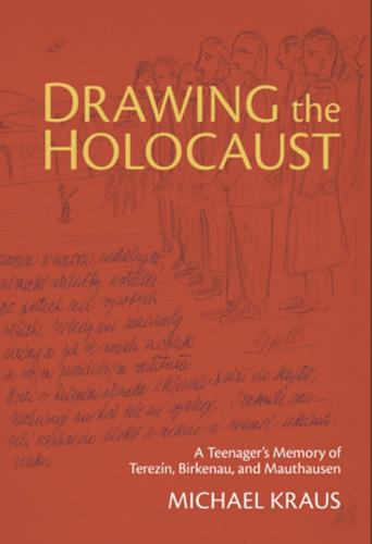Drawing the Holocaust: A Teenager's Memory of Terezin, Birkenau, and Mauthausen (Paperback)