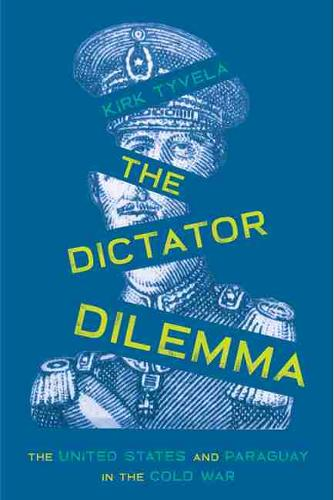The Dictator Dilemma: The United States and Paraguay in the Cold War - Pitt Illuminations (Paperback)