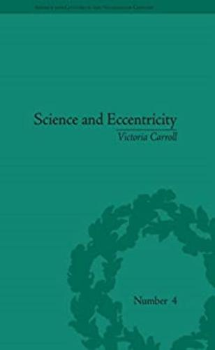 Science and Eccentricity: Collecting, Writing and Performing Science for Early Nineteenth-Century Audiences - Sci & Culture in the Nineteenth Century (Paperback)