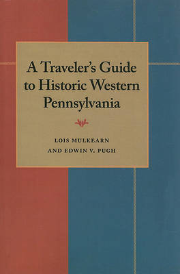 A Traveler's Guide to Historic Western Pennsylvania (Paperback)