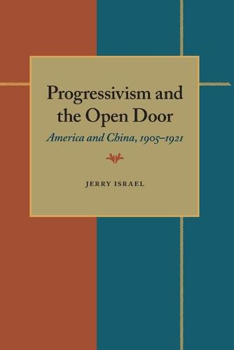 Progressivism and the Open Door: America and China, 1905 1921 (Paperback)
