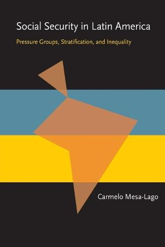 Social Security in Latin America: Pressure Groups, Stratification, and Inequality - Pitt Latin American Series (Paperback)