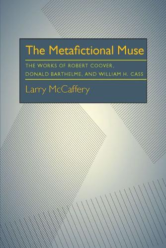 The Metafictional Muse: The Works of Robert Coover, Donald Barthelme, and William H. Cass (Paperback)