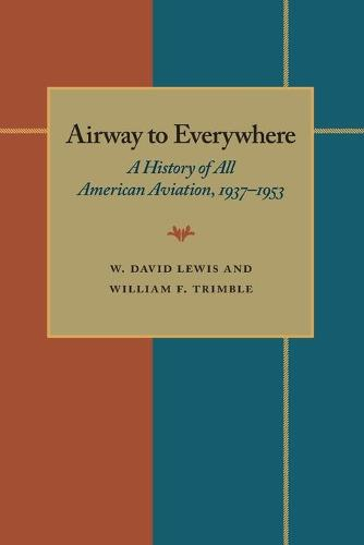 The Airway to Everywhere: A History of All American Aviation, 1937-1953 (Paperback)