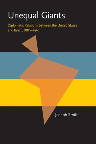 Unequal Giants: Diplomatic Relations between the United States and Brazil, 1889-1930 - Pitt Latin American Series (Paperback)