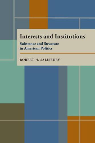Interests and Institutions: Substance and Structure in American Politics (Paperback)