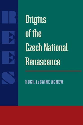 Origins of the Czech National Renascence - Pitt Series in Russian and East European Studies (Paperback)