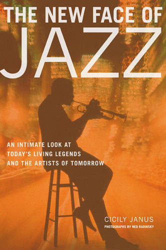 The New Face of Jazz: An Intimate Look at Today's Living Legends and the Artists of Tomorrow (Paperback)