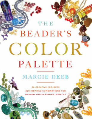 The Beader's Color Palette: 20 Creative Projects and 220 Inspired Combinations for Beaded and Gemstone Jewelry (Paperback)