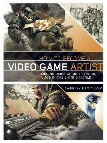 How to Become a Video Game Artist: The Insider's Guide to Landing a Job in the Gaming World (Paperback)