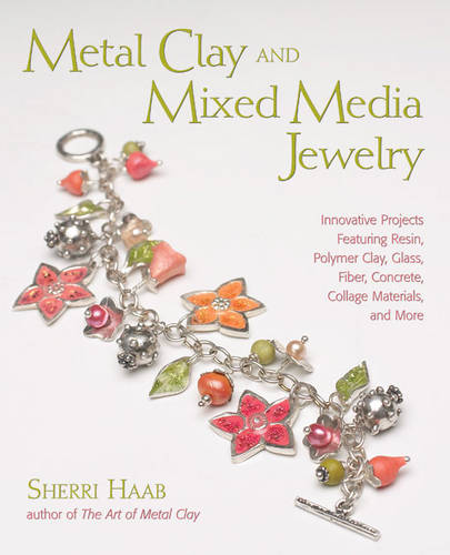 Metal Clay and Mixed Media Jewelry: Innovative Projects Featuring Resin, Polymer Clay, Glass, Fiber, Concrete, Collage Materials and More (Paperback)