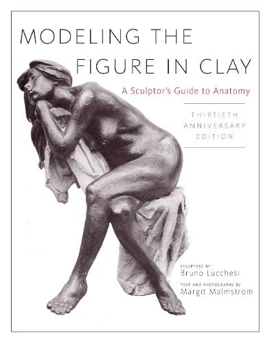 Modeling The Figure In Clay, 30th Anniversary Edition (Paperback)