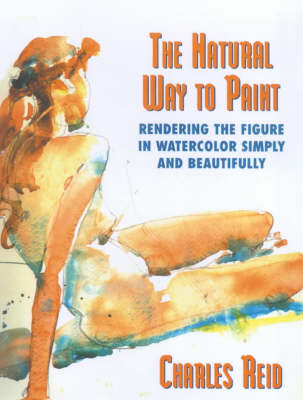 The Natural Way to Paint: Rendering the Figure in Watercolor Simply and Beautifully (Paperback)
