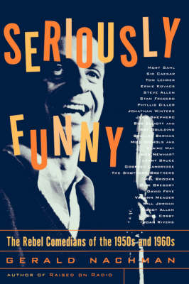 Seriously Funny: The Rebel Comedians of the 1950s and 1960s (Paperback)