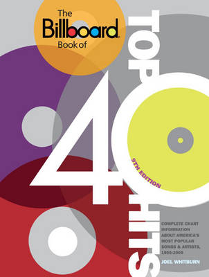 The Billboard Book of Top 40 Hits: Complete Chart Information About America's Most Popular Songs and Artists (Paperback)