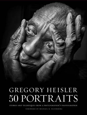 Gregory Heisler: 50 Portraits: Stories and Techniques from a Photographer's Photographer (Hardback)