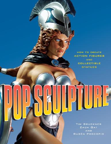 Pop Sculpture: How to Create Action Figures and Collectible Statues (Paperback)