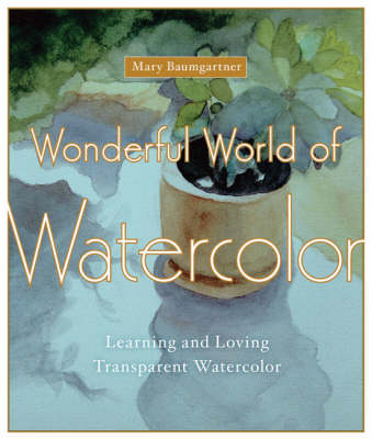 Wonderful World of Watercolor: Learning and Loving Transparent Watercolor (Paperback)