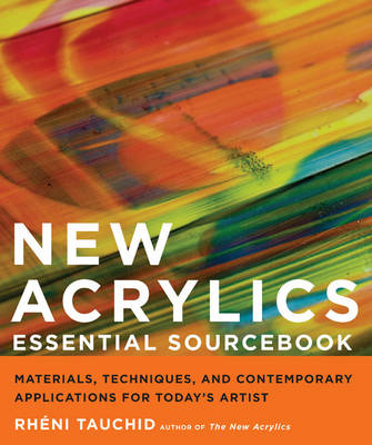 New Acrylics Essential Sourcebook: Materials, Techniques, and Contemporary Applications for Today's Artist (Paperback)