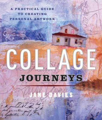 Collage Journeys: A Practical Guide to Creating Personal Artwork (Paperback)