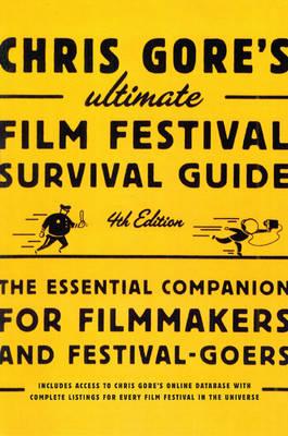 Chris Gore's Ultimate Film Festival Survival Guide, 4Th Edition (Paperback)