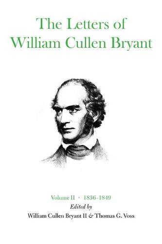 The Letters of William Cullen Bryant: Volume II, 1836-1849 (Hardback)