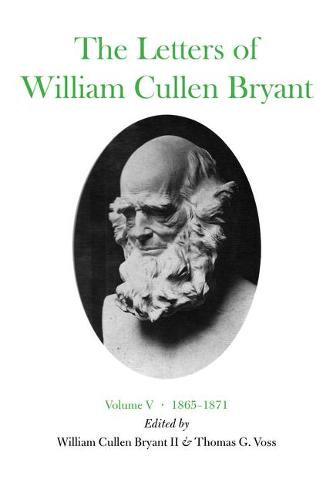 The Letters of William Cullen Bryant: Volume V, 1865-1871 (Hardback)