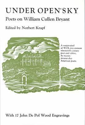 Under Open Sky: Poets on William Cullen Bryant (Hardback)
