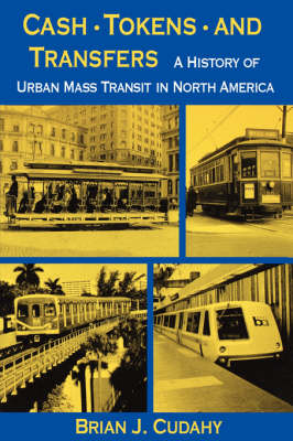 Cash, Tokens, & Transfers: A History of Urban Mass Transit in North America (Paperback)