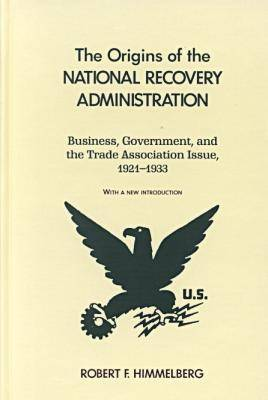 The Origins of the National Recovery Administration (Hardback)