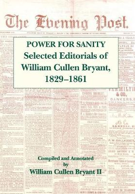 The Power For Sanity: Selected Editorials of William Cullen Bryant, 1829-61 (Hardback)
