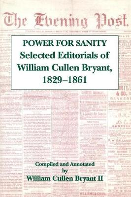 The Power For Sanity: Selected Editorials of William Cullen Bryant, 1829-61 (Paperback)