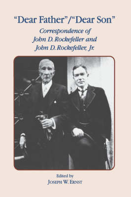 Dear Father, Dear Son: Correspondence of John D. Rockefeller and Jr. (Hardback)