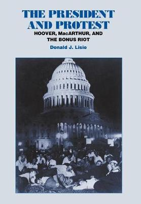 The President and Protest: Hoover, MacArthur, and the Bonus March (Hardback)