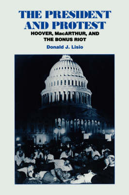 The President and Protest: Hoover, MacArthur, and the Bonus March (Paperback)