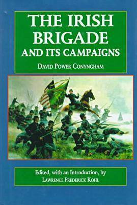 The Irish Brigade and Its Campaigns - The Irish in the Civil War (Hardback)