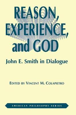 Reason, Experience, and God: John E. Smith in Dialogue - American Philosophy (Paperback)
