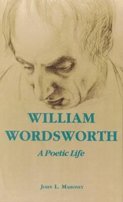 William Wordsworth: A Poetic Life (Hardback)