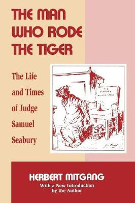 The Man Who Rode the Tiger: The Life and Times of Judge Samuel Seabury (Paperback)