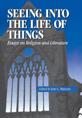 Seeing into the Life of Things: Essays on Religion and Literature - Studies in Religion and Literature (Hardback)