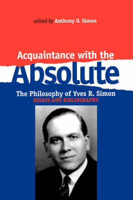 Acquaintance With the Absolute: The Philosophical Achievement of Yves R. Simon (Paperback)