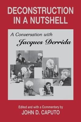 Deconstruction in a Nutshell: A Conversation with Jacques Derrida - Perspectives in Continental Philosophy (Paperback)