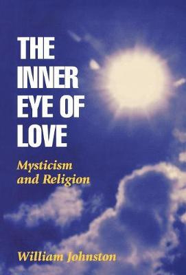 The Inner Eye of Love: Mysticism and Religion (Hardback)