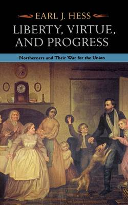 Liberty, Virtue, and Progress: Northerners and Their War for the Union - The North's Civil War (Paperback)